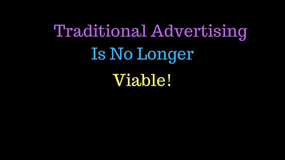 Traditional Advertising Is No Longer Viable