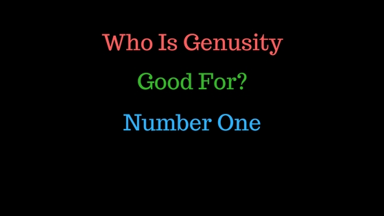 Who Is Genusity Good For ? Number One