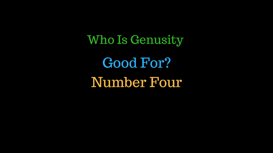 Who Is Genusity Good For? Number Four