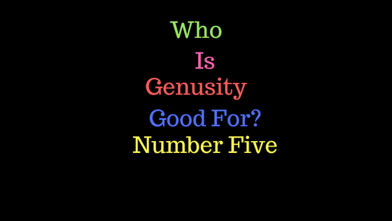 Who Is Genusity Good For? Number Five